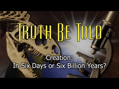 5. Creation: In Six Days or Six Billion Years?   Truth Be Told