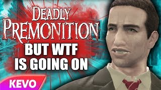 Deadly Premonition but wtf is going on