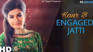 Engaged Jatti (Full ) kaur B Ft. Parmish Verma | Desi Crew | Latest Punjabi Song 2018