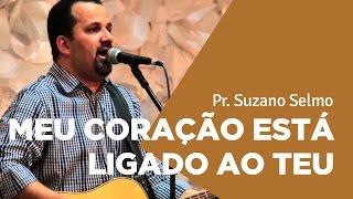 MEU CORAÇÃO ESTÁ LIGADO AO TEU - Suzano Selmo | Ouvir e Crer Barretos