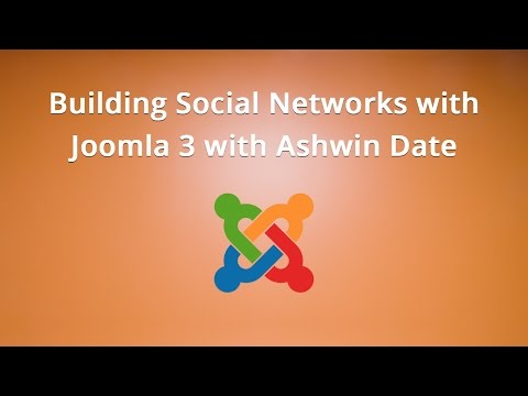 Building Social Networks with Joomla 3 with Ashwin Date