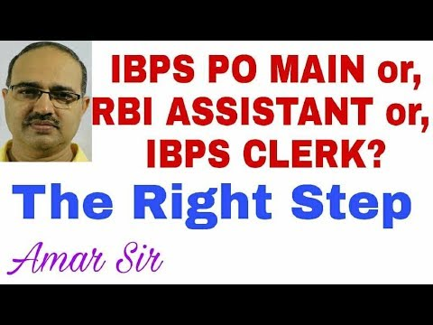IBPS PO MAIN or, RBI ASSISTANT or, IBPS CLERK? THE RIGHT STEP