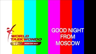 Moscow 2017 World Taekwondo Grand Prix - Semi-Finals & Finals Day 2