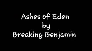 Ashes of Eden ~ Breaking Benjamin (lyrics)