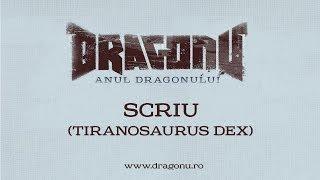 Repeat youtube video Dragonu - Scriu (Tiranosaurus Dex)
