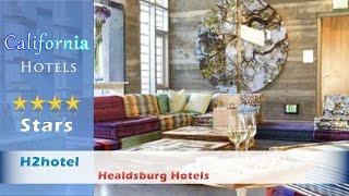 H2hotel, Healdsburg Hotels - California
