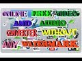 HOW  TO  CONVERT  ONLINE  FREE  VIDEO  AND  AUDIO  WITHOUT  ANY  WATERMARK