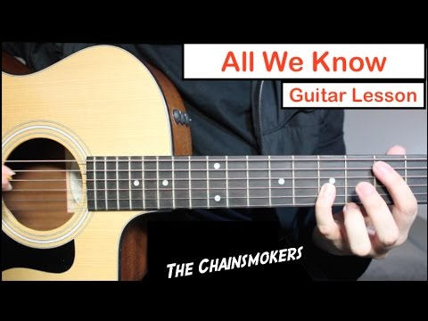 The Chainsmokers - All We Know   Guitar Lesson (Tutorial) How To Play Chords