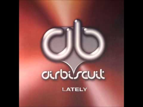 Airbiscuit - Lately (Riley & Durrant Mix) [2005]