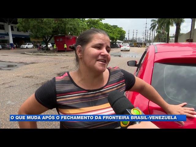 O que muda após o fechamento da fronteira do Brasil-Venezuela