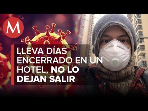 Mexicano en China pide ayuda por coronavirus