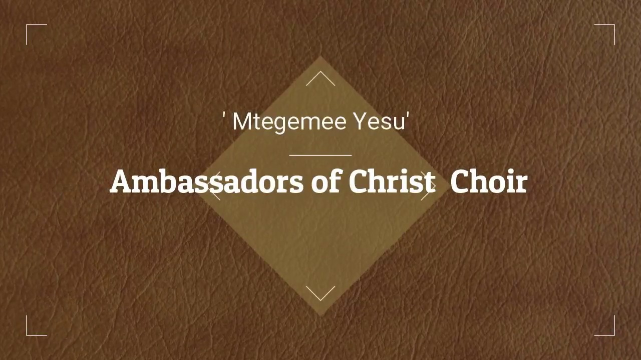 ambassadors of christ mtegemee yesu