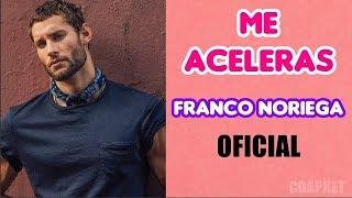 ME ACELERAS - FRANCO NORIEGA - ( LETRA ) OFICIAL