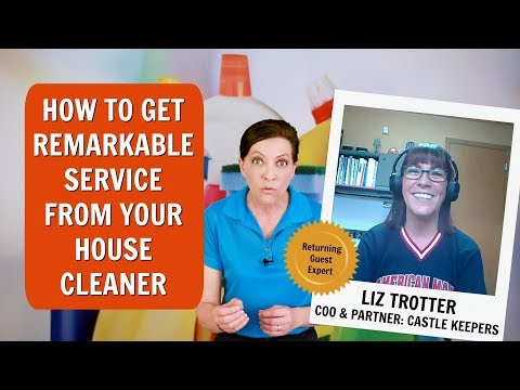 How To Get Remarkable Service From Your House Cleaner