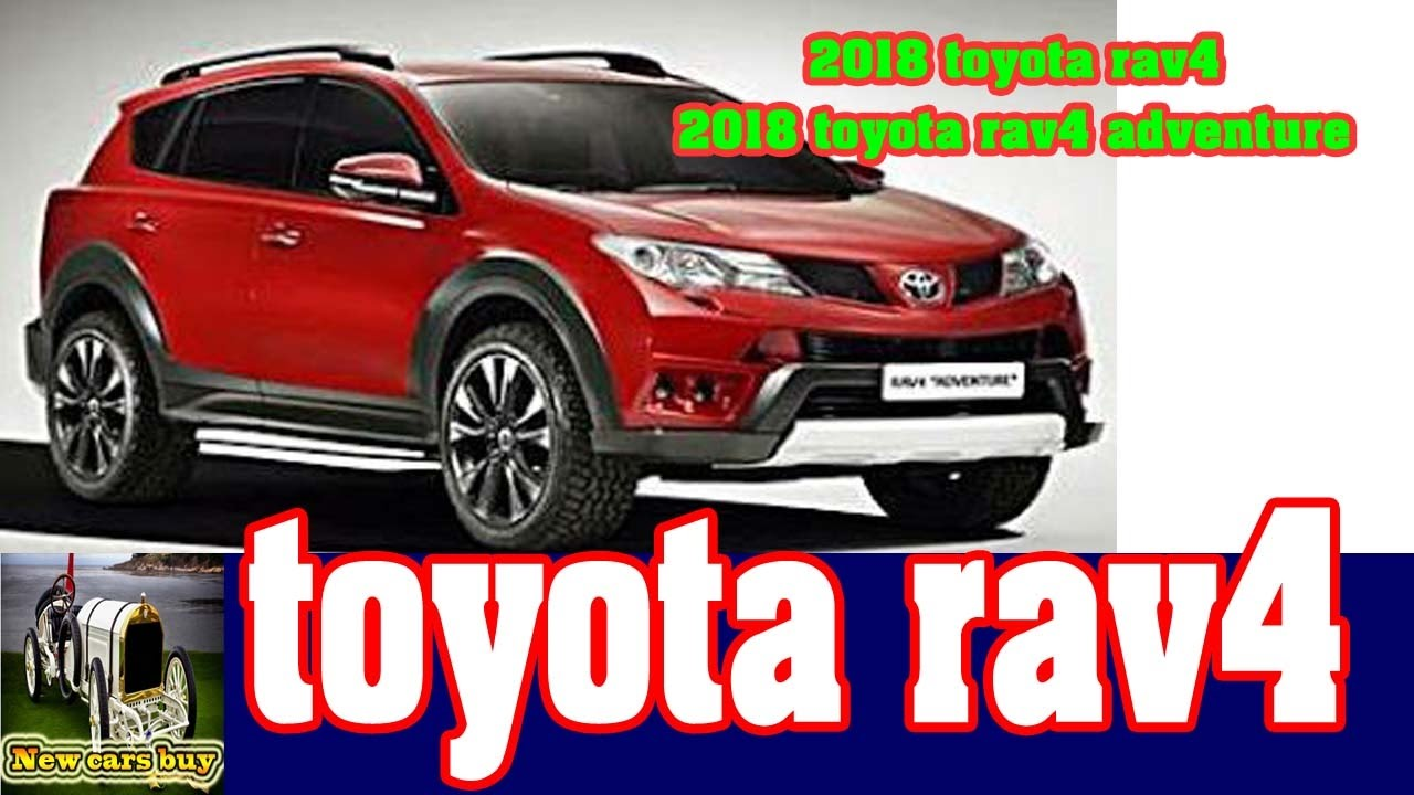 2018 toyota rav4 price.  2018 2018 toyota rav4  adventure new cars buy throughout price