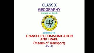 CLASS-X,GEOGRAPHY, UNIT-9, Part-1, Transport, Communication and TradeMeans of Transport, BOSEM,.