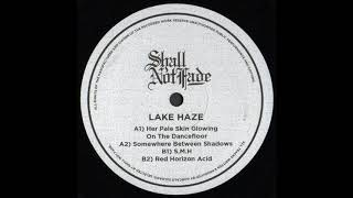Lake Haze - Her Pale Skin Glowing on the Dancefloor [Shall Not Fade SNF004]