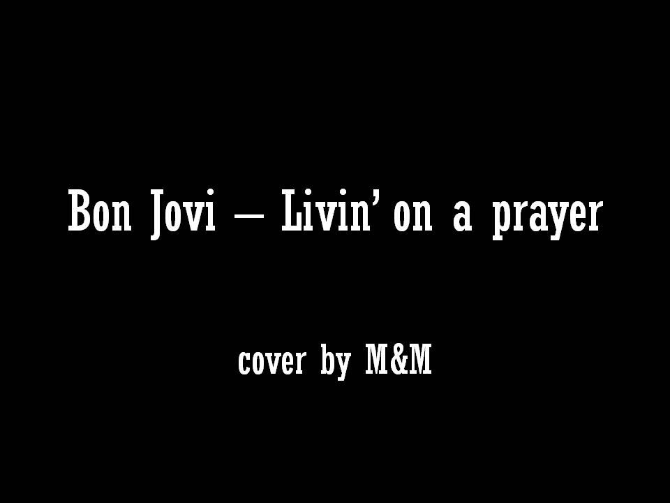 M&M - Livin' on a prayer (Bon Jovi) with lyrics - YouTube