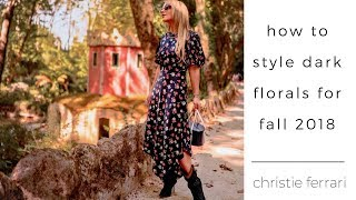 How to Style Dark Florals for Fall 2018 | Christie Ferrari