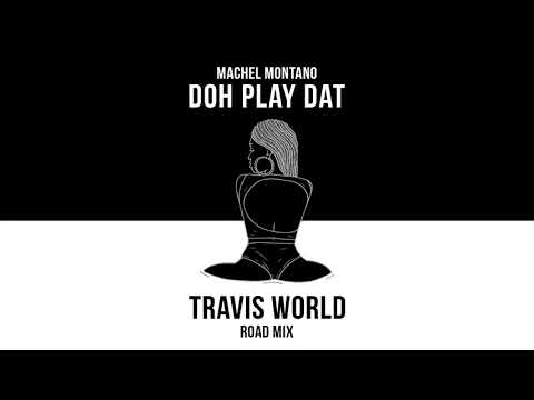Doh Play Dat - Travis World Road Mix (Official Audio) | Machel Montano | Soca 2018