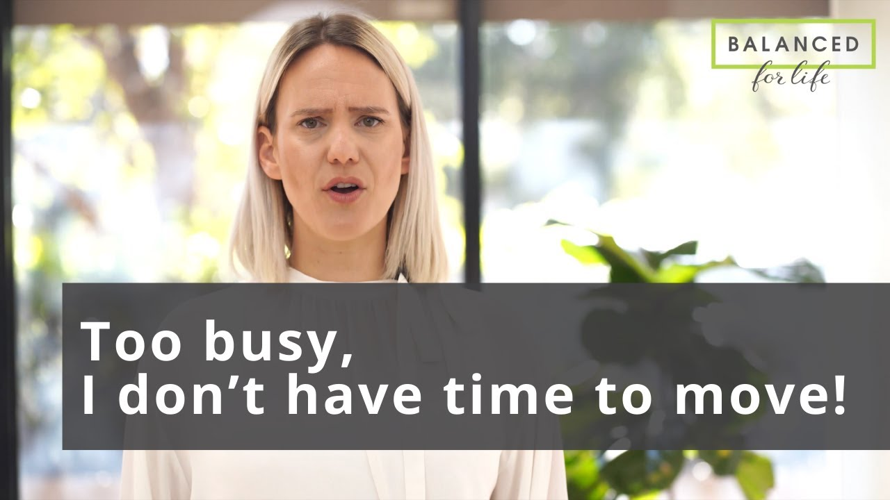 Too busy, I don't have time to move!