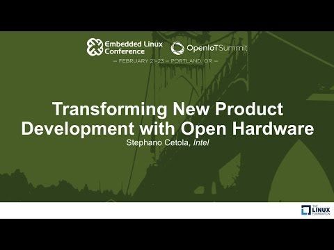Transforming New Product Development with Open Hardware - Stephano Cetola, Intel