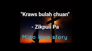 Kraws Bulah chuan - Zikpuii pa (Mizo love story)