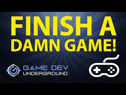 Finish a Damn Game - Tips for Indie Developers