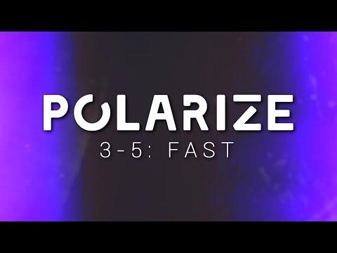 ✘ POLARIZE 3-5: Fast ✘