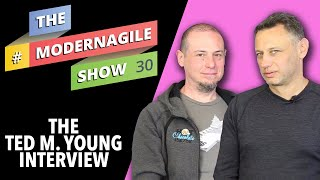 #ModernAgileShow 30 | Interview with Ted M  Young