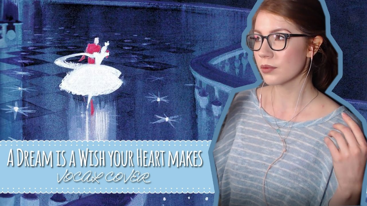 A Dream is a Wish Your Heart Makes [VOCAL COVER ... A Dream Is A Wish Your Heart Makes Images
