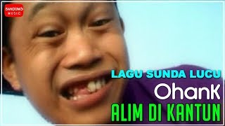 Lagu Sunda Lucu | OhanK - Alim di Kantun