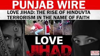 Love Jihad: The rise of Hinduvta terrorism in the name of faith | SNE