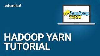 Hadoop Yarn Tutorial | Hadoop Yarn Architecture | Hadoop Tutorial For Beginners | Edureka