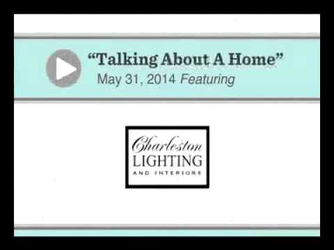 Talking About A Home: Radio Show with Charleston Lighting & Interiors - 5/31/14