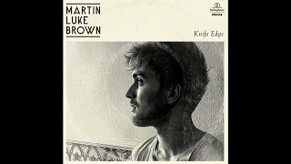 Martin Luke Brown - Knife Edge (Official Audio)