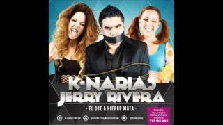 K-NARIAS feat JERRY RIVERA - El Que A Hierro Mata