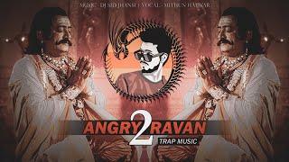 Angry Ravan - 2   Trap Music - Dj SiD Jhansi   Mithun Hatwar