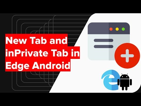 How to Open InPrivate and New Tabs in Microsoft Edge Android?