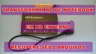 TRANSFORMAR HD DE NOTEBOOK EM HD EXTERNO - RECUPERE ARQUIVOS