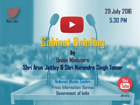 Cabinet Briefing by Union Ministers Shri Arun Jaitley and Shri Narendra Singh Tomar