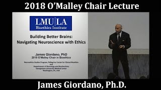 "LMU Bioethics Institute 2018 O'Malley Lecture: ""Building Better Brains"" by Dr. James Giordano"