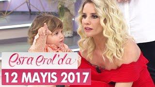 Esra Erol'da 12 Mayıs 2017 Cuma - Tek Parça