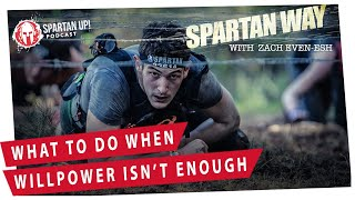 When Willpower is NOT Enough // SPARTAN WAY 013