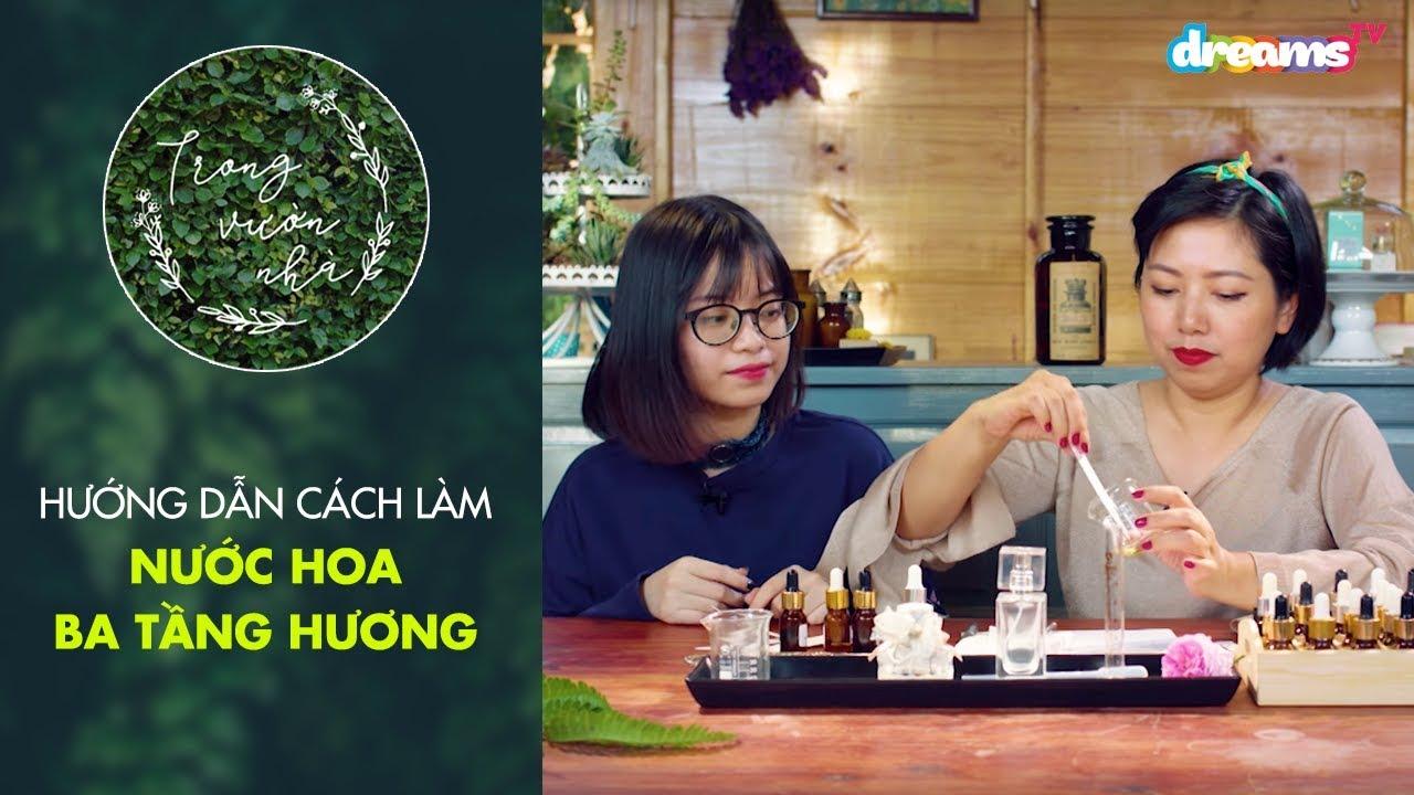 Trong Vườn Nhà Mùa 2   Tập 10: Hướng Dẫn Làm Nước Hoa Từ Thiên Nhiên   DreamsTV – 2018