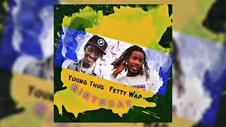 Young Thug Ft Fetty Wap - Birthday Song (December 2018)