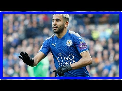 Mahrez backed by Puel to fire Leicester to victory against Chelsea - by Sports News