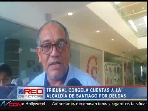 Tribunal congela cuentas a la Alcaldía de Santiago por deudas