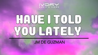 JM De Guzman - Have I Told You Lately? (Official Lyric Video