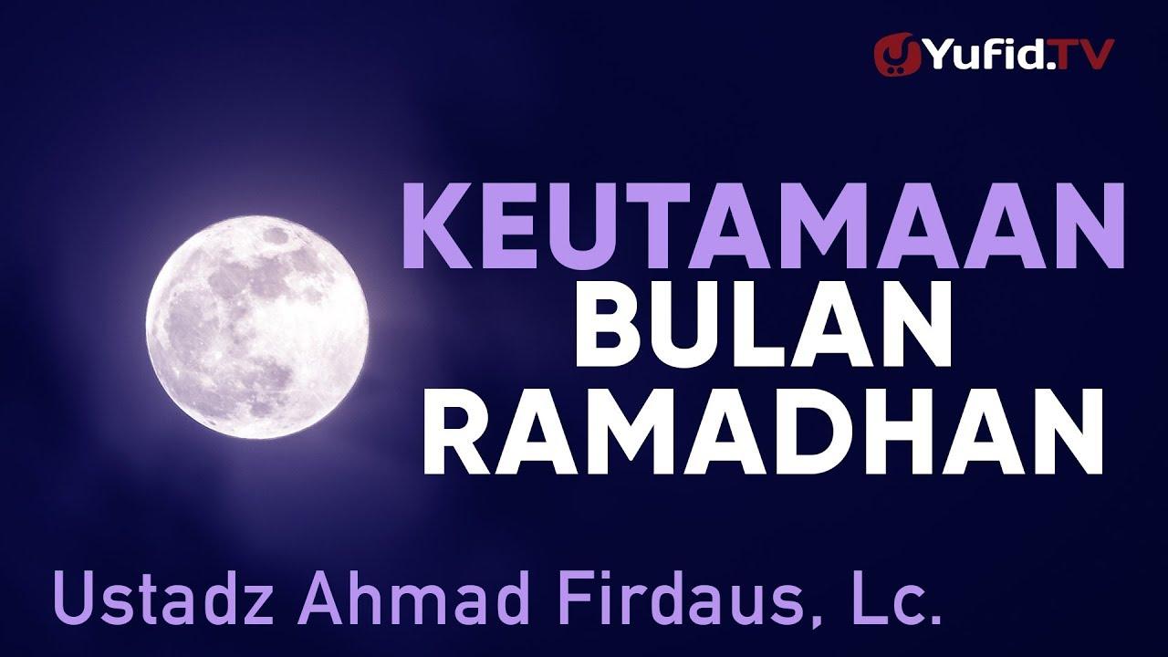 Ceramah Agama Keutamaan Bulan Ramadhan Ustadz Ahmad Firdaus Lc Youtube